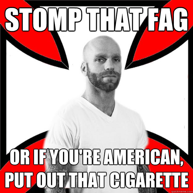 Stomp that fag or if you're american, put out that cigarette