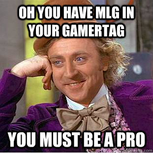 848acd56753fa21cad9e2ce57386aaabd9a7678d0f24c43884776e8f6e5b6cb9 oh you have mlg in your gamertag you must be a pro condescending