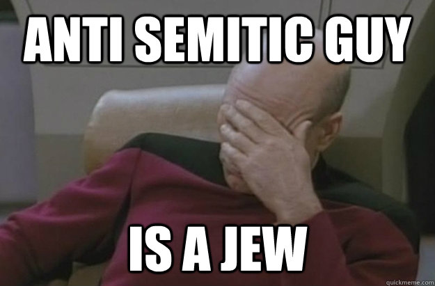 anti semitic guy is a jew  Disappointed Picard