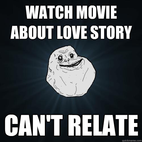 Watch movie about love story Can't relate - Watch movie about love story Can't relate  Forever Alone