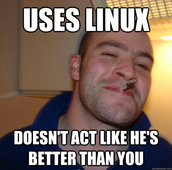 Uses linux Doesn't act like he's better than you - Uses linux Doesn't act like he's better than you  Misc