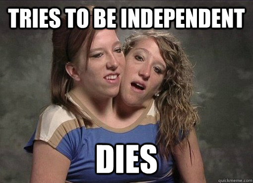 Tries to be independent Dies - Tries to be independent Dies  Overly Attached Twin