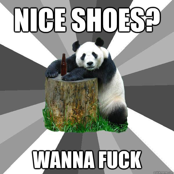 NICE SHOES? WANNA FUCK - NICE SHOES? WANNA FUCK  Pickup-Line Panda