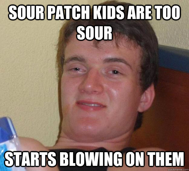 sour patch kids are too sour starts blowing on them - sour patch kids are too sour starts blowing on them  10 Guy