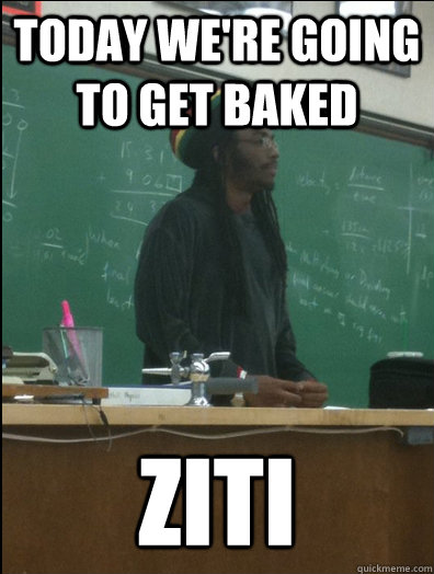 Today we're going to get baked ziti - Today we're going to get baked ziti  Rasta Science Teacher