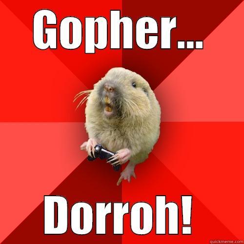 GOPHER... DORROH! Gaming Gopher