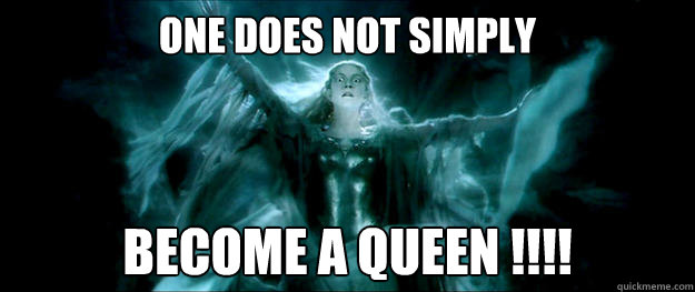 One Does Not Simply Become A Queen Galadriel Quickmeme