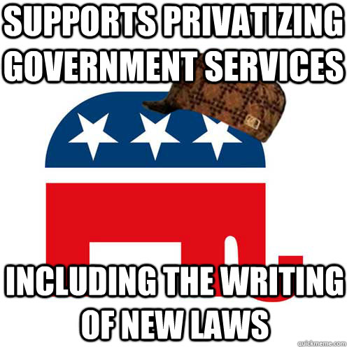 supports Privatizing government services Including the writing of new laws