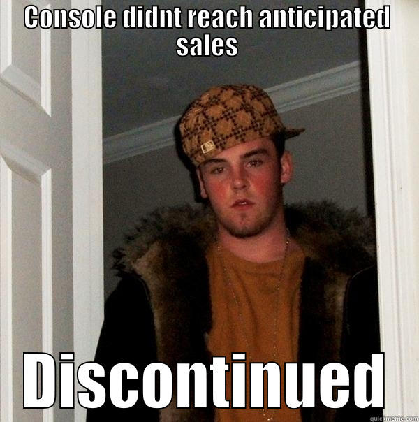 CONSOLE DIDNT REACH ANTICIPATED SALES DISCONTINUED Scumbag Steve