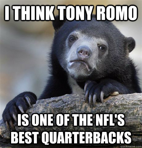I think Tony Romo  is one of the NFL's best Quarterbacks - I think Tony Romo  is one of the NFL's best Quarterbacks  Confession Bear