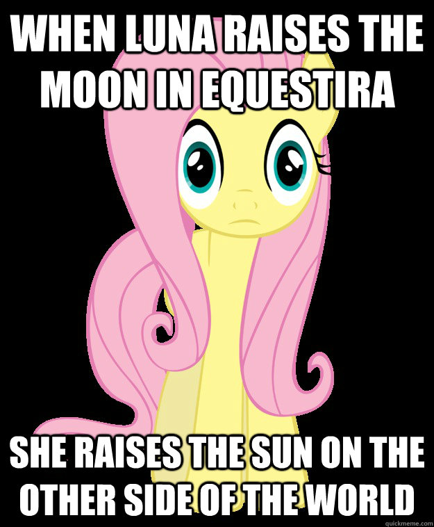 When Luna Raises the moon in equestira She raises the sun on the other side of the world