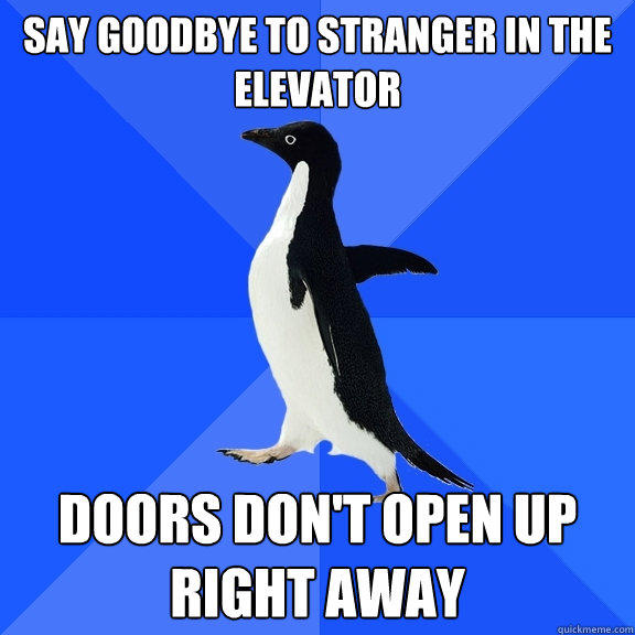 Say goodbye to stranger in the elevator Doors don't open up right away - Say goodbye to stranger in the elevator Doors don't open up right away  Socially Awkward Penguin