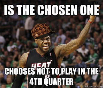 is the chosen one chooses not to play in the 4th quarter
