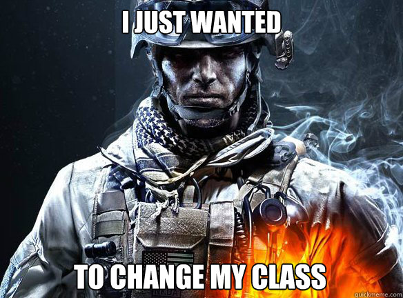 I JUST WANTED TO CHANGE MY CLASS - I JUST WANTED TO CHANGE MY CLASS  Battlefield 3