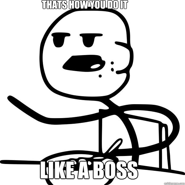 Thats how you do it Like a boss  Cereal Guy
