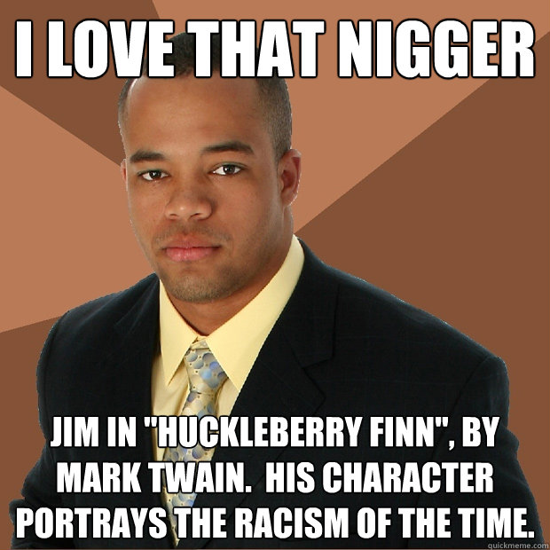 I love that Nigger Jim in