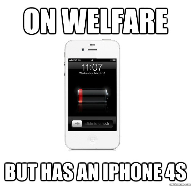 On welfare but has an iphone 4s  - On welfare but has an iphone 4s   scumbag cellphone