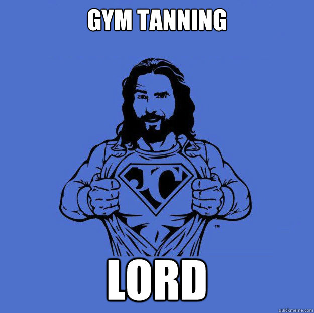 gym tanning lord  Super jesus