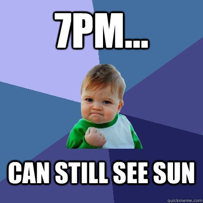 7pm... Can still see sun - 7pm... Can still see sun  Success Kid