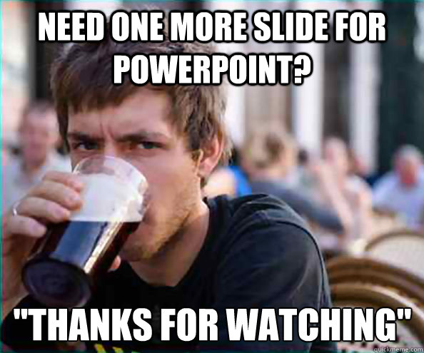 need one more slide for powerpoint?
