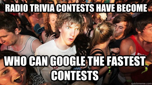 Radio trivia contests have become who can google the fastest contests - Radio trivia contests have become who can google the fastest contests  Sudden Clarity Clarence