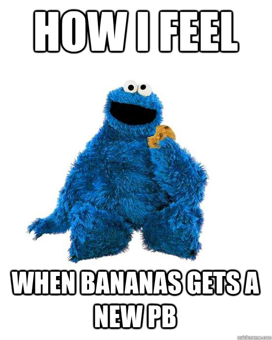 how i feel  when bananas gets a new pb