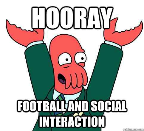 Hooray Football and Social Interaction