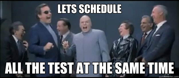 Lets Schedule all the test at the same time