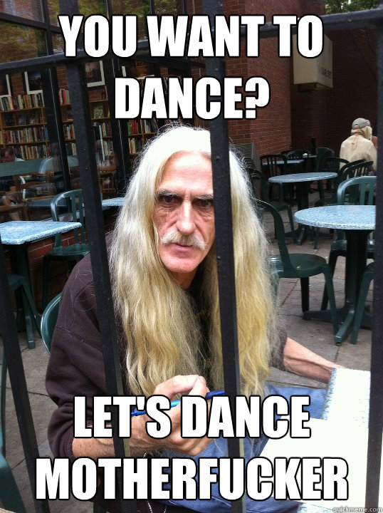 you want to dance? let's dance motherfucker - you want to dance? let's dance motherfucker  Acrimonious Author