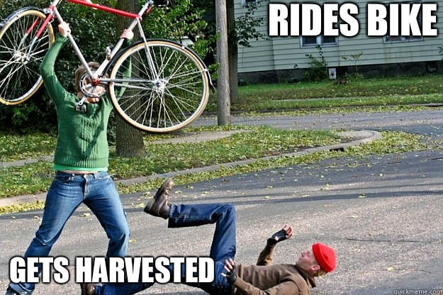 Rides bike Gets harvested  Angry Bicycle Safety Advocate