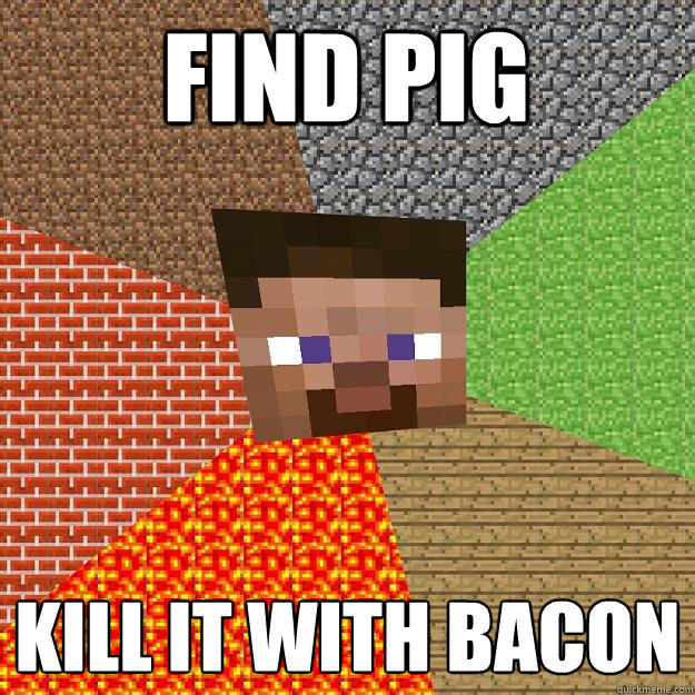 find pig kill it with bacon - find pig kill it with bacon  Minecraft