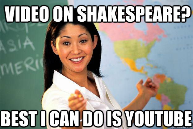 Video on Shakespeare?  Best I can do is youtube - Video on Shakespeare?  Best I can do is youtube  Unhelpful High School Teacher