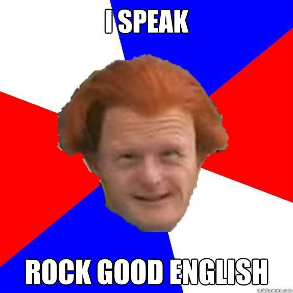 I speak Rock good english