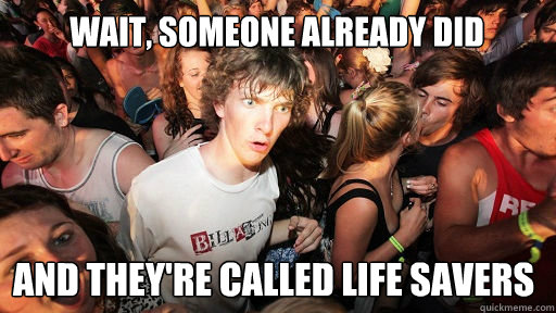 Wait, someone already did and they're called life savers - Wait, someone already did and they're called life savers  Sudden Clarity Clarence