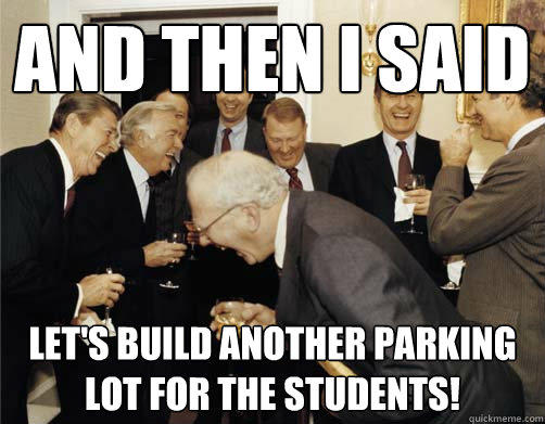 And then I said Let's build another parking lot for the students!