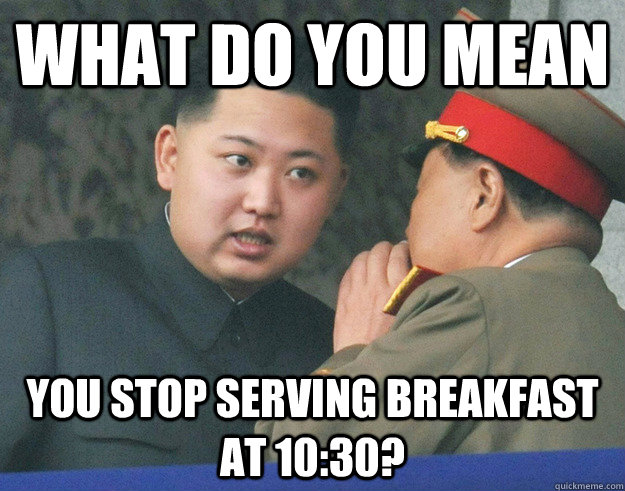 What do you mean  you stop serving breakfast at 10:30?  Hungry Kim Jong Un