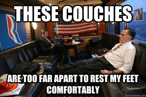 these couches are too far apart to rest my feet comfortably - these couches are too far apart to rest my feet comfortably  Sudden Realization Romney
