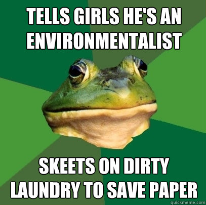 Tells girls he's an environmentalist skeets on dirty laundry to save paper - Tells girls he's an environmentalist skeets on dirty laundry to save paper  Foul Bachelor Frog