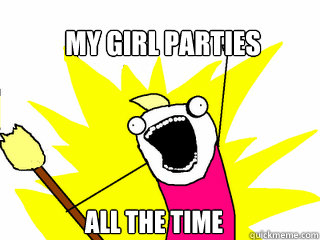 my girl parties All the time - my girl parties All the time  All The Things