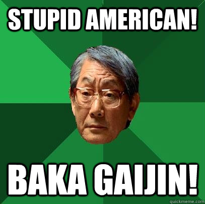 Stupid American! Baka Gaijin!  High Expectations Asian Father