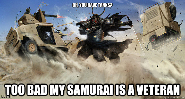 Oh, you have tanks? Too bad my Samurai is a Veteran - Oh, you have tanks? Too bad my Samurai is a Veteran  Civilization Logic