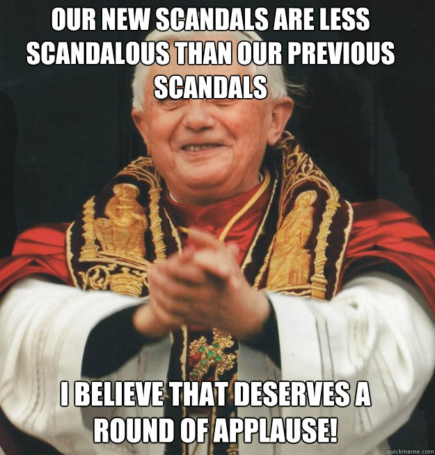 our new scandals are less scandalous than our previous scandals i believe that deserves a round of applause!