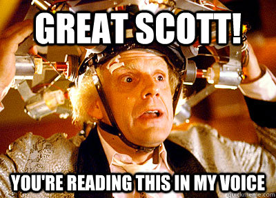 Great Scott! You're reading this in my voice - Great Scott! You're reading this in my voice  Misc
