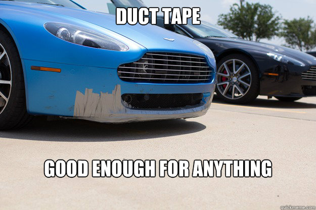 Duct Tape Good enough for anything - Duct Tape Good enough for anything  AstonMartin