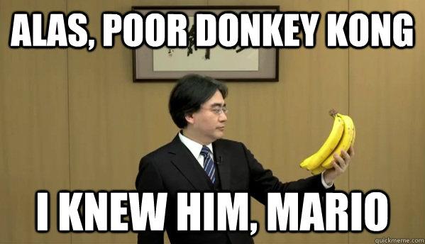 Alas, poor donkey kong i knew him, mario  Nintendo Banana