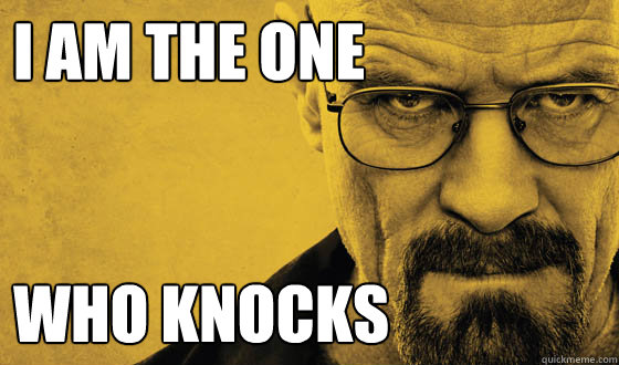 I AM THE ONE WHO KNOCKS  Breaking Bad