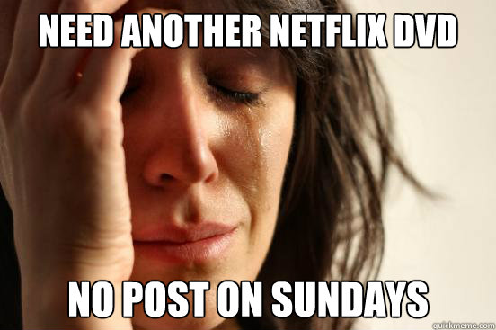 Need another Netflix DVD No post on Sundays - Need another Netflix DVD No post on Sundays  First World Problems