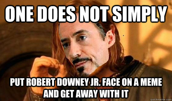 ONE DOES NOT SIMPLY Put Robert Downey Jr. face on a meme and get away with it - ONE DOES NOT SIMPLY Put Robert Downey Jr. face on a meme and get away with it  Misc