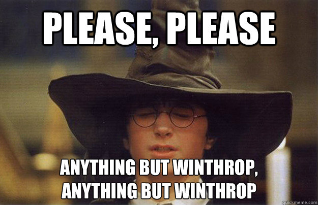 Please, please Anything but Winthrop, anything but Winthrop