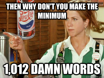 then why don't you make the minimum 1,012 damn words - then why don't you make the minimum 1,012 damn words  Misc